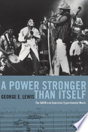 """A Power Stronger Than Itself: The AACM and American Experimental Music"" by George E. Lewis"
