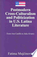 Postmodern Cross-culturalism and Politicization in U.S. Latina Literature