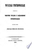 Wyciagi Piotrowickie ezyli Niektóre Wyiątki z ksiegozbioru Piotrowickiego