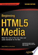 """Beginning HTML5 Media: Make the most of the new video and audio standards for the Web"" by Silvia Pfeiffer, Tom Green"