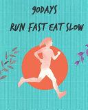 90Days Run Fast Eat Slow