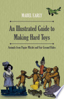 An Illustrated Guide to Making Hard Toys   Animals from Papier M  ch   and Fair Ground Rides