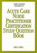 Acute Care Nurse Practitioner Certification Study Question Book Book