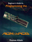Beginner s Guide to Programming the PIC24 dsPIC33 Book