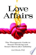 Love Affairs  The Therapeutic Guide to Sound Thinking and Smart Moves After Infidelity