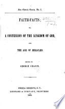 Faith-Facts; or, a Confession of the kingdom of God, and the age of miracles. Edited by G. Cragin