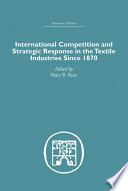 International Competition and Strategic Response in the Textile Industries SInce 1870 Book