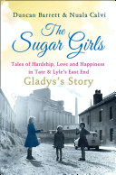 The Sugar Girls   Gladys   s Story  Tales of Hardship  Love and Happiness in Tate   Lyle   s East End