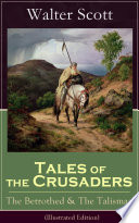 Tales of the Crusaders  The Betrothed   The Talisman  Illustrated Edition  Book