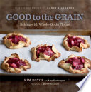 """Good to the Grain: Baking with Whole-Grain Flours"" by Kimberly Boyce, Amy Scattergood, Quentin Bacon, Nancy Silverton"