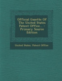 Official Gazette Of The United States Patent Office Primary Source Edition