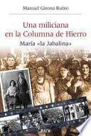 """Una miliciana en la Columna de Hierro  : María """"la Jabalina"""""""