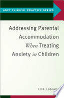 Addressing Parental Accommodation When Treating Anxiety In Children Book PDF