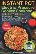 Instant Pot Electric Pressure Cooker Cookbook  50 Instant Pot Recipes for Beginners  Healthy Instant Pot Recipes and Easy Instant Pot Recipes Book