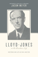 Lloyd-Jones on the Christian Life (Foreword by Sinclair B. Ferguson)