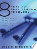 8 Keys To Safe Trauma Recovery Take Charge Strategies To Empower Your Healing 8 Keys To Mental Health  Book PDF