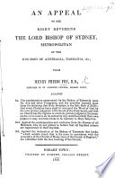 An Appeal to the     Bishop of Sydney     from H  P  F      against the condemnation pronounced     upon Dr  Fry and other clergymen  and the penalties imposed upon them  for declaring that Holy Scripture is the sole rule of faith  that every Christian has a right to interpret the Word of God by his own private judgment  with the aid of the Holy Spirit  etc