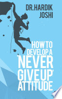 """""""How to Develop a 'Never Give up' Attitude"""" by Dr. Hardik Joshi"""