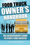 Food Truck Owner s Handbook   The Entrepreneur s Guide to Street Food Success Book