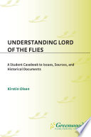 Understanding Lord of the Flies  A Student Casebook to Issues  Sources  and Historical Documents