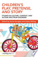 Children's Play, Pretense, and Story  : Studies in Culture, Context, and Autism Spectrum Disorder