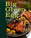 """Big Green Egg Cookbook: Celebrating the Ultimate Cooking Experience"" by Big Green Egg"
