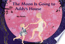 The Moon is Going to Addy s House