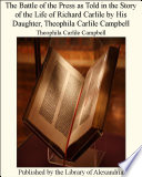 The Battle of the Press as Told in the Story of the Life of Richard Carlile by His Daughter  Theophila Carlile Campbell