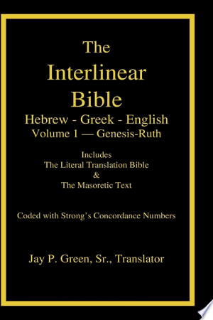 Download Interlinear Hebrew-Greek-English Bible with Strong's Numbers, Volume 1 of 3 Volumes Free Books - eBookss.Pro