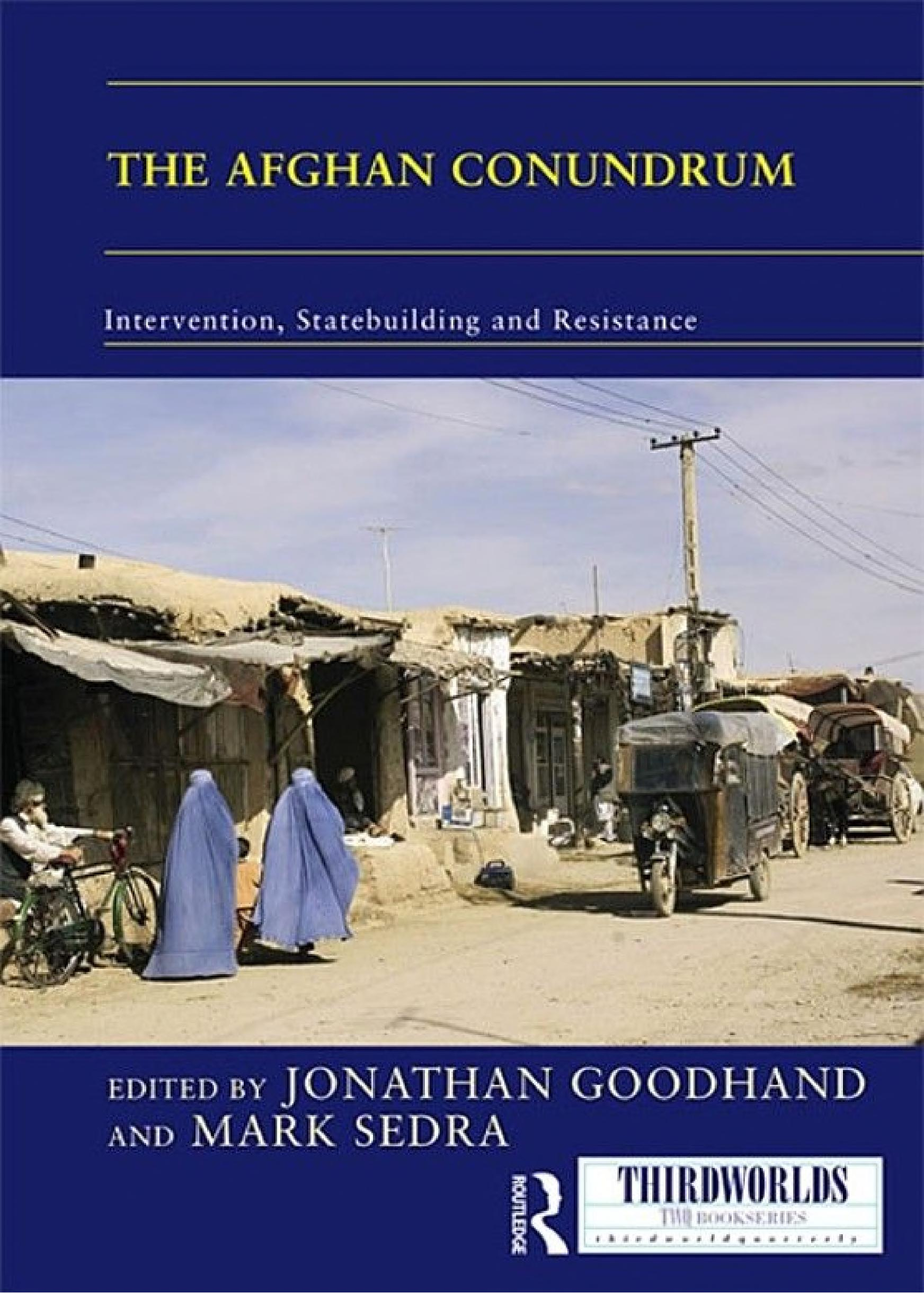 The Afghan Conundrum  intervention  statebuilding and resistance