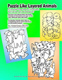 Puzzle Like Layered Animals A Unsolvable Figure Puzzly Coloring Book That s Just Fun  Easy and Entertaining  Re Focus Your Mind   Solve The Puzzle Animals are Everywhere One Layer on the Next  What Part Goes with What