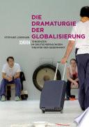 Öffnen Sie das Medium Die Dramaturgie der Globalisierung von Lehmann, Stephanie im Bibliothekskatalog