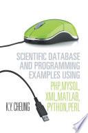 Scientific Database and Programming Examples Using PHP,MySQL,XML,MATLAB,PYTHON,PERL