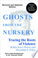"""Ghosts from the Nursery: Tracing the Roots of Violence"" by Robin Karr-Morse, Meredith S. Wiley, Vincent Felitti"