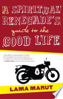 A Spiritual Renegade s Guide to the Good Life
