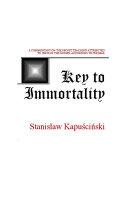 Key to Immortality