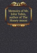 Memoirs of Mr. John Tobin, author of The Honey-moon Pdf/ePub eBook