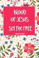 Blood Of Jesus Set Me Free Journal Notebook