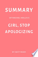 Summary of Rachel Hollis   s Girl  Stop Apologizing by Swift Reads