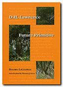 D.H. Lawrence: Future Primitive