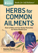 """""""Herbs for Common Ailments: How to Make and Use Herbal Remedies for Home Health Care. A Storey BASICS® Title"""" by Rosemary Gladstar"""