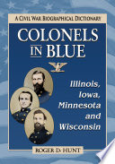 Colonels in Blue--Illinois, Iowa, Minnesota and Wisconsin