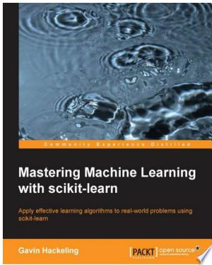 Download Mastering Machine Learning with scikit-learn Free Books - Dlebooks.net