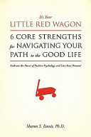 It's Your Little Red Wagon... 6 Core Strengths for Navigating Your Path to the Good Life