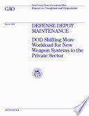 Defense depot maintenance   DOD shifting more workload for new weapon systems to the private sector   report to congressional requesters
