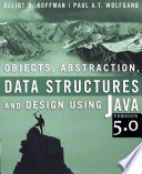 Objects, Abstraction, Data Structures and Design Using Java Version 5.0