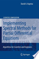 Implementing Spectral Methods for Partial Differential Equations  : Algorithms for Scientists and Engineers