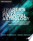 """""""A Trader's Guide to Financial Astrology: Forecasting Market Cycles Using Planetary and Lunar Movements"""" by Larry Pasavento, Shane Smoleny"""