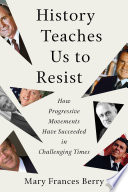link to History teaches us to resist : how progressive movements have succeeded in challenging times in the TCC library catalog