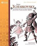 Peter Tchaikovsky and the Nutcracker Ballet